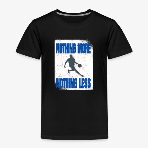 nothing more - nothing less #Basketball - Kinder Premium T-Shirt
