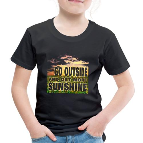 go outside and get more sunshine - Kinder Premium T-Shirt