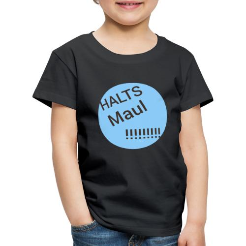Das Halts Maul!!!! Design - Kinder Premium T-Shirt