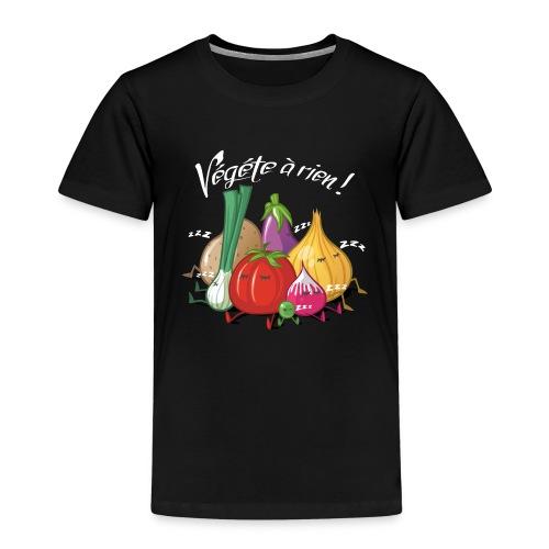 Végete à rien ! - T-shirt Premium Enfant