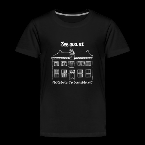 See you at Hotel de Tabaksplant WIT - Kinderen Premium T-shirt