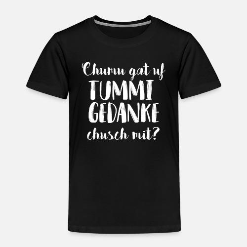 CHUMU GAT UF TUMMI GEDANKE, CHUSCH MIT? - Kinder Premium T-Shirt