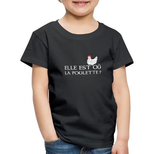 Elle est ou la poulette ? - T-shirt Premium Enfant