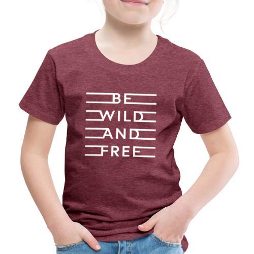 be wild and free white - Kinder Premium T-Shirt