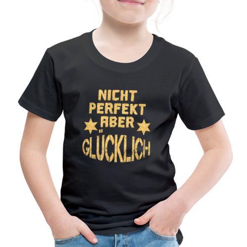 NICHT PERFEKT ABER GLÜCKLICH - Kinder Premium T-Shirt