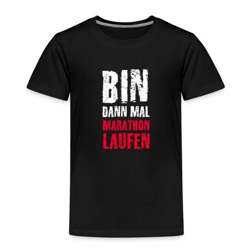 Bin dann mal Marathon laufen - Kinder Premium T-Shirt