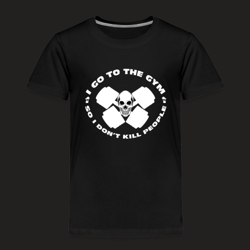 I GO TO THE GYM SO I DONT KILL PEOPLE - Kids' Premium T-Shirt