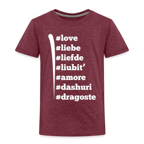 Love Liebe Liefde Liubit Amore Dashuri Dragoste - Kinder Premium T-Shirt