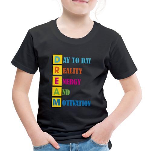 motivazione del giorno sogni - Maglietta Premium per bambini