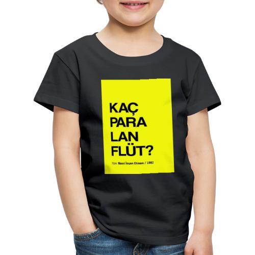 Kaç para lan flüt / Film replikleri - Kinder Premium T-Shirt