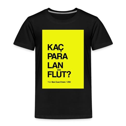 """""""Kaç para lan flüt"""" / Film replikleri - Kinder Premium T-Shirt"""