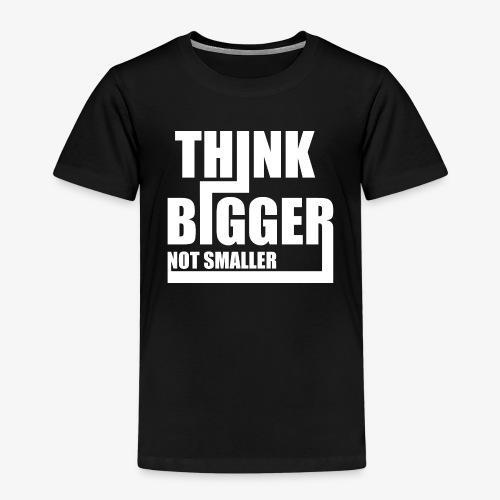 Think Bigger Not Smaller T-Shirt Design Spruch - Kinder Premium T-Shirt