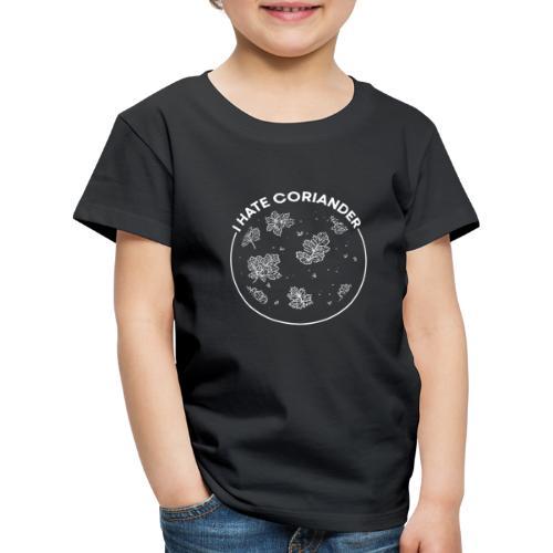 I hate coriander - Kinder Premium T-Shirt