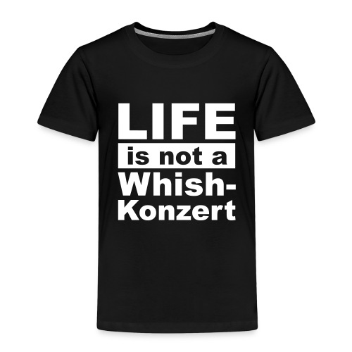 Live is not a whishkonzert - Kinder Premium T-Shirt