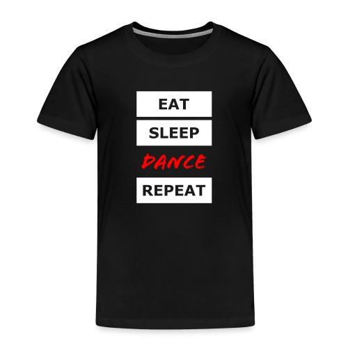 EAT SLEEP DANCE REPEAT - Kinder Premium T-Shirt