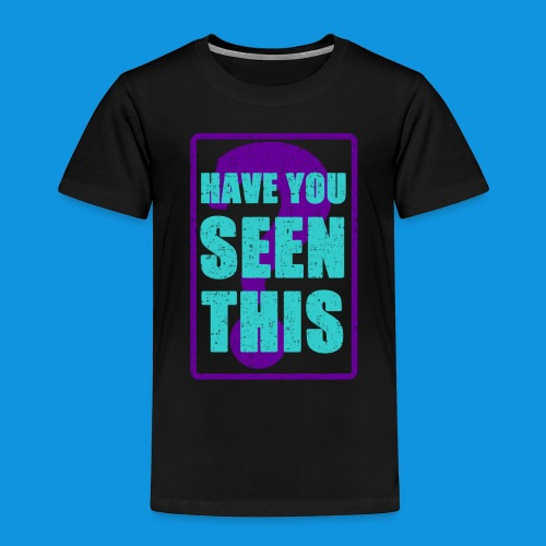 Have You Seen This - Kids' Premium T-Shirt