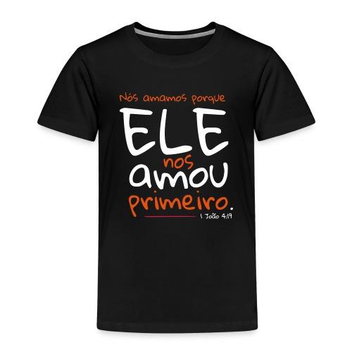 Nós amamos porque ele nos amou primeiro - Kinder Premium T-Shirt