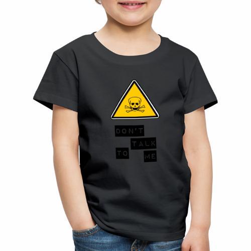 DO NOT TALK TO ME, funny humor respect skull - Kids' Premium T-Shirt