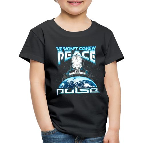 We Won't Come In Peace (Pulse) - Kinder Premium T-Shirt