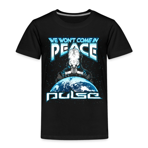 We Won't Come In Peace (Pulse) - Kinder Premium T-Shirt