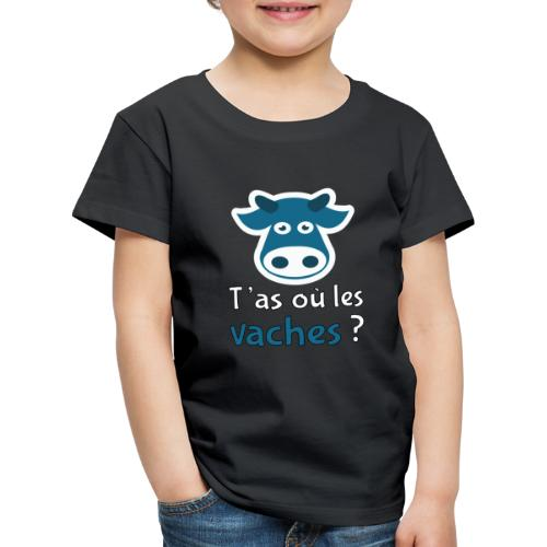 T'as où les vaches ? - Kinder Premium T-Shirt