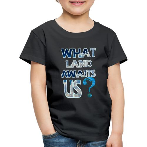 What land awaits us p - Kids' Premium T-Shirt