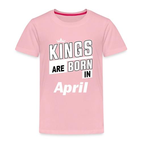 KINGS ARE BORN IN APRIL - Kinder Premium T-Shirt