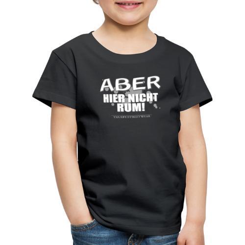 aber hier nicht rum - Kinder Premium T-Shirt
