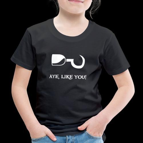 ~ Aye, like you! ~ - Kinder Premium T-Shirt
