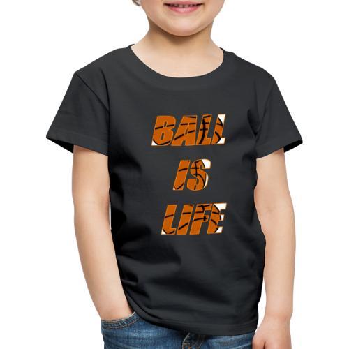 Ball is Life Orange Limited, der Bestseller! - Kinder Premium T-Shirt