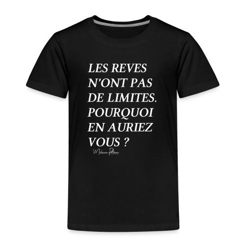LES REVES N'ONT PAS DE LIMITES - T-shirt Premium Enfant