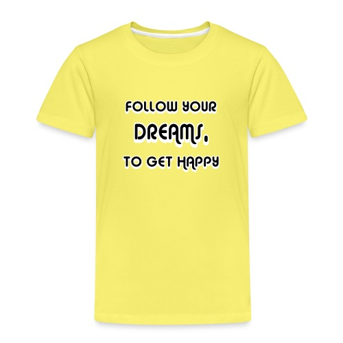 Follow Your Dreams Happiness - Kinder Premium T-Shirt