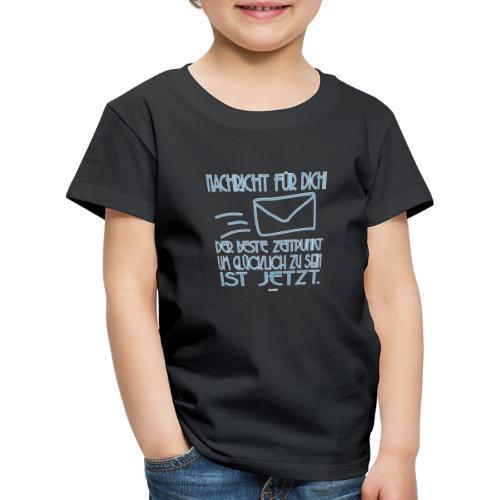 Sei glücklich! JETZT! - Kinder Premium T-Shirt