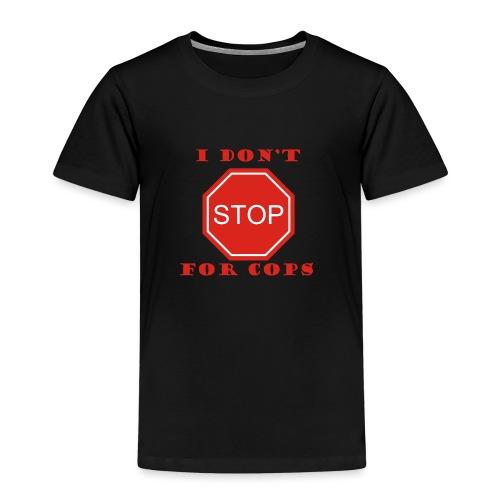 I DON'T STOP FOR COPS - Kids' Premium T-Shirt