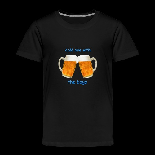 Cold one with the boys! - Kids' Premium T-Shirt