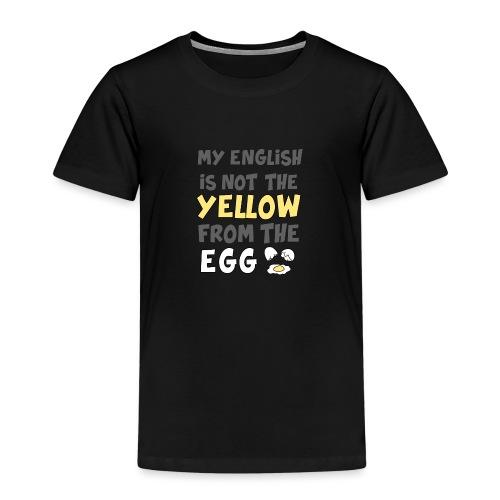 Das gelbe vom Ei Witz englisch - Kinder Premium T-Shirt