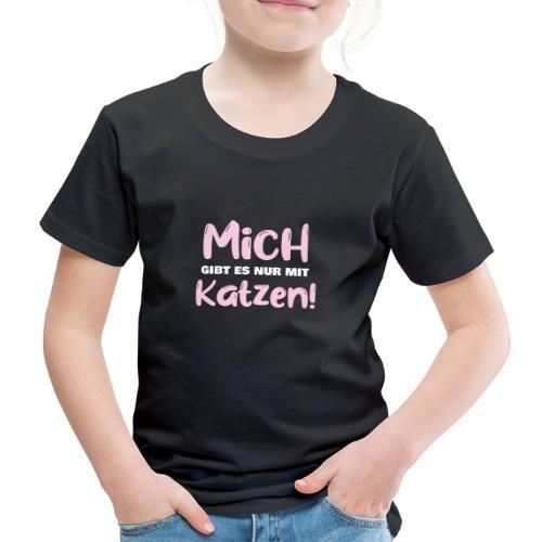 Mich gibt es nur mit Katzen! Spruch Single Katzen - Kinder Premium T-Shirt