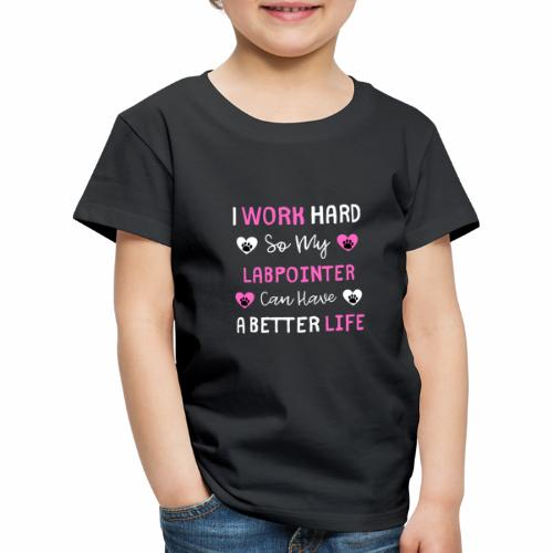 I Work Hard So My LabPointer Can Have A Better Lif - Kinder Premium T-Shirt
