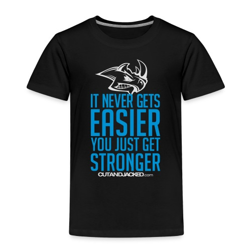 It never gets easier you just get stronger - Kids' Premium T-Shirt