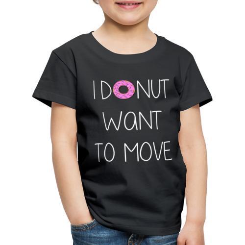 donut want to move white - Kinder Premium T-Shirt