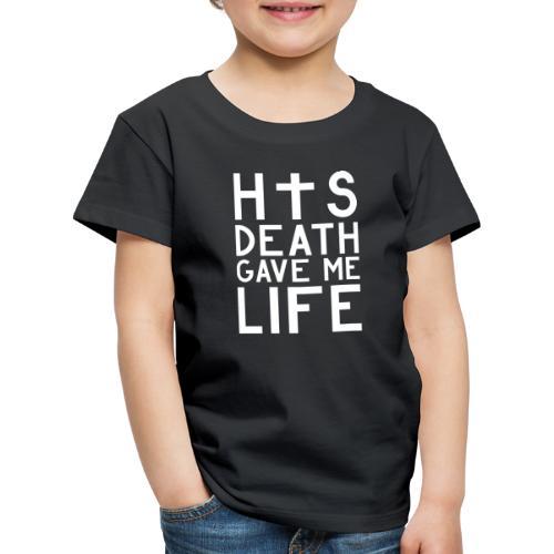 His Death gave me Life - Jesus Christlich - Kinder Premium T-Shirt