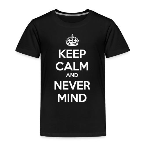 Keep Calm and Never Mind - Kids' Premium T-Shirt