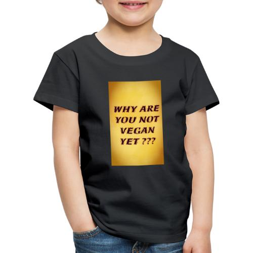 WHY ARE YOU NOT YET - Kids' Premium T-Shirt