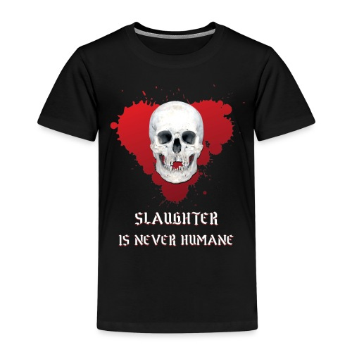 SLAUGHTER IS NEVER HUMANE - Kids' Premium T-Shirt