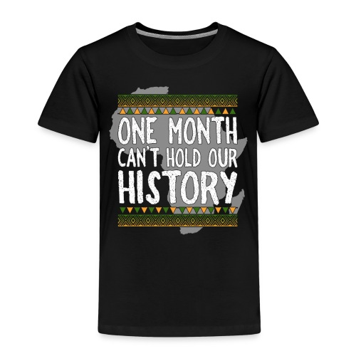 One Month Cannot Hold Our History Africa - Kids' Premium T-Shirt