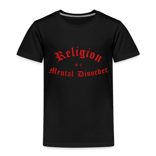 Religion is a Mental Disorder [# 2] - Kids' Premium T-Shirt