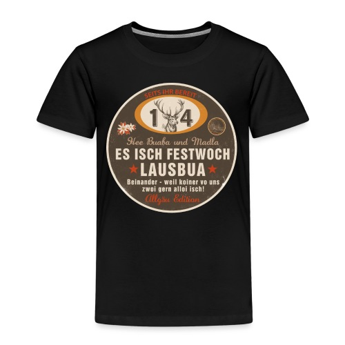 Es isch Festwoch - Lausbua, Allgäu, Tracht - Kinder Premium T-Shirt