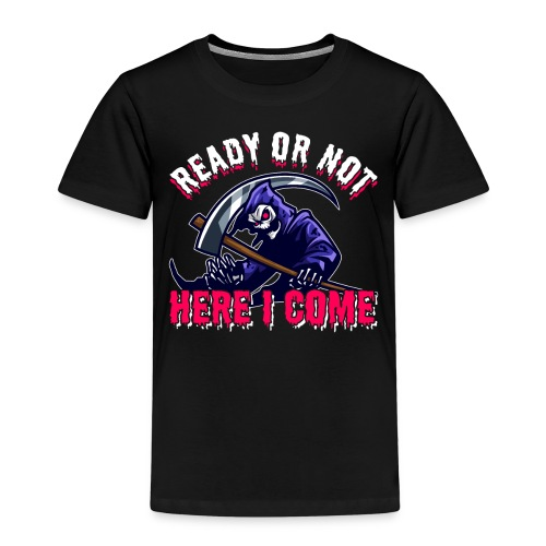 Grim Seeker Ready Or Not Here I Come - Kinder Premium T-Shirt