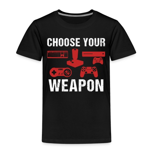 Choose Your Weapon | Gaming T-Shirt - Kinder Premium T-Shirt