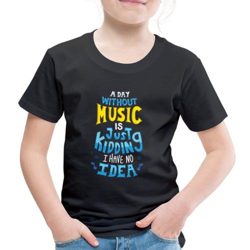 Lustig Cool A Day Without Music Geschenk Idee - Kinder Premium T-Shirt